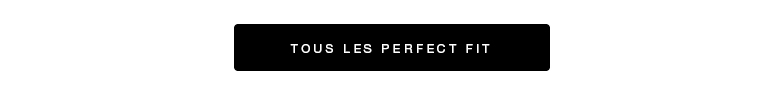 Tous les perfect fit >